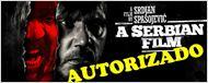 O polêmico A Serbian Film - Terror Sem Limites é finalmente liberado no Brasil